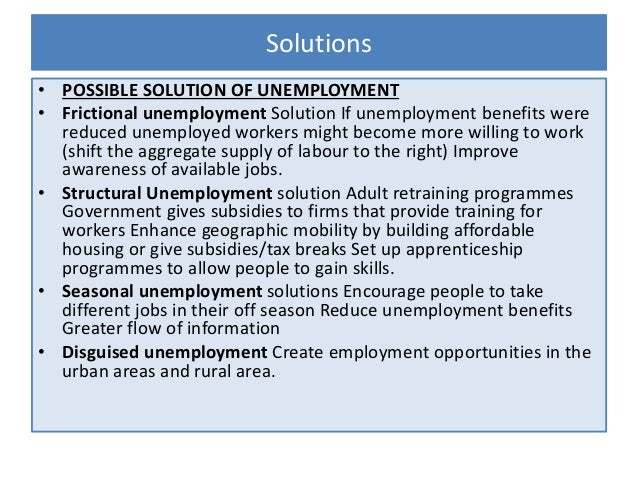 possible solutions for unemployment essay Problems and solutions to unemployment in india posted by william j moran on june 21, 2014 at 1:14am view blog  solutions to the unemployment in india 1 the .