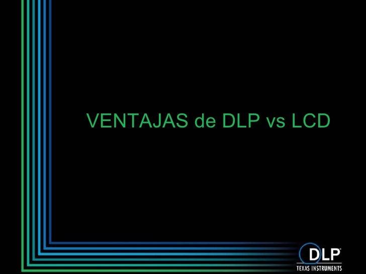 VENTAJAS de DLP vs LCD