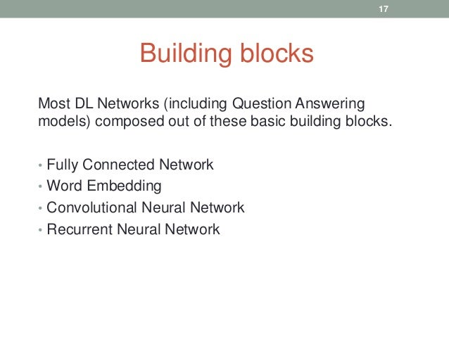 Most DL Networks (including Question Answering models) composed out of these basic building blocks. • Fully Connected Netw...