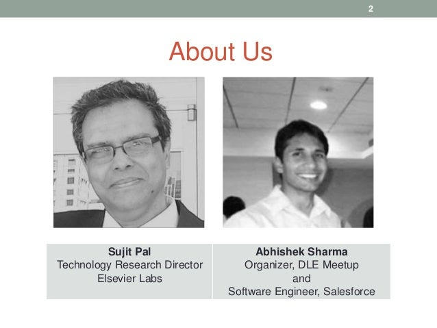 About Us Sujit Pal Technology Research Director Elsevier Labs Abhishek Sharma Organizer, DLE Meetup and Software Engineer,...