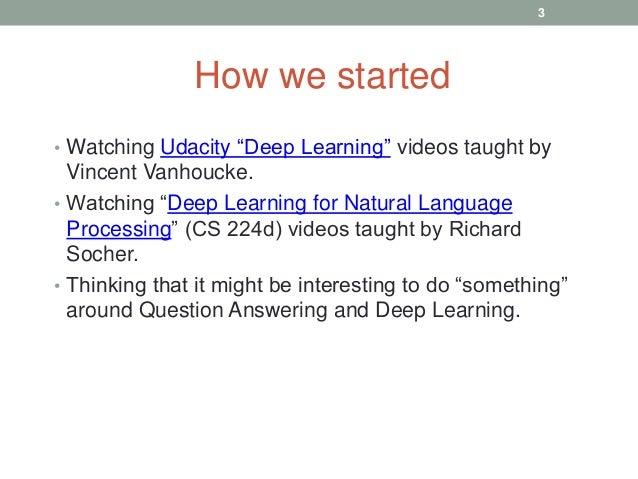 "• Watching Udacity ""Deep Learning"" videos taught by Vincent Vanhoucke. • Watching ""Deep Learning for Natural Language Proc..."