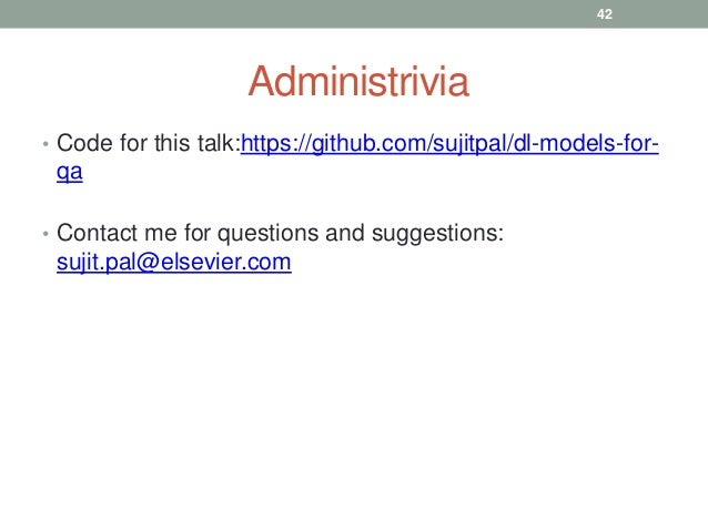 Administrivia • Code for this talk:https://github.com/sujitpal/dl-models-for- qa • Contact me for questions and suggestion...