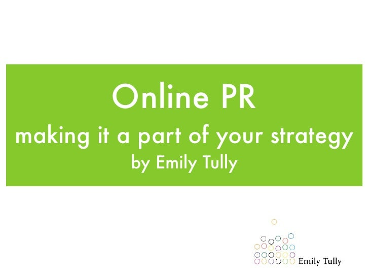 Online PR making it a part of your strategy            by Emily Tully