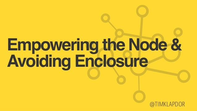 @TIMKLAPDOR Empowering the Node & Avoiding Enclosure