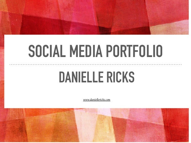 SOCIAL MEDIA PORTFOLIO DANIELLE RICKS www.daniellericks.com