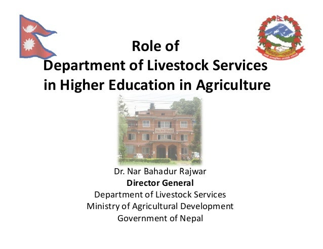 Role ofDepartment of Livestock Servicesin Higher Education in Agriculture             Dr. Nar Bahadur Rajwar              ...