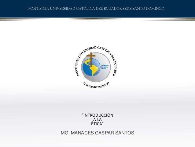 """""""INTRODUCCIÓN A LA ÉTICA"""" MG. MANACES GASPAR SANTOS"""