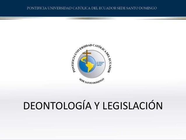DEONTOLOGÍA Y LEGISLACIÓN