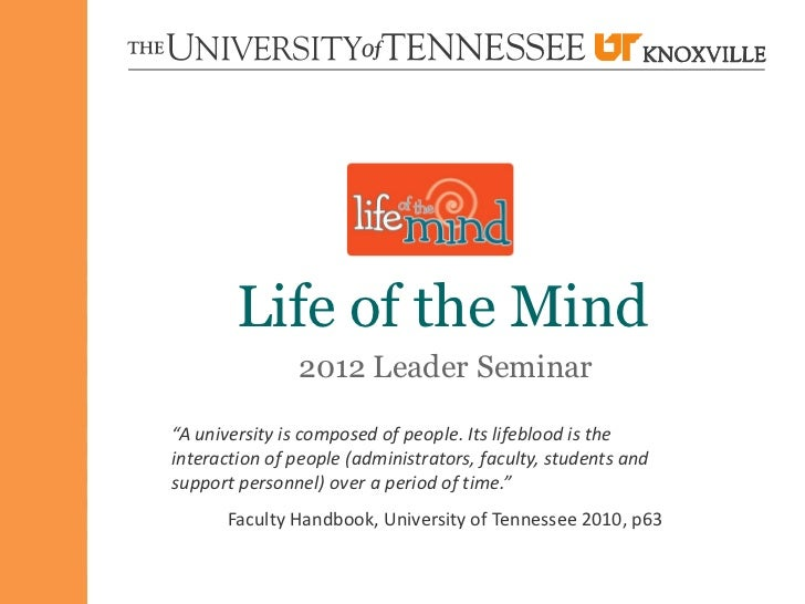 """Life of the Mind               2012 Leader Seminar""""A university is composed of people. Its lifeblood is theinteraction of ..."""