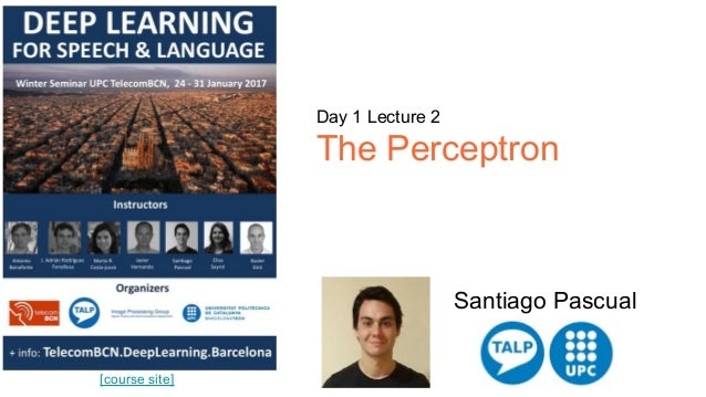 [course site] Day 1 Lecture 2 The Perceptron Santiago Pascual