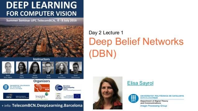 Day 2 Lecture 1 Deep Belief Networks (DBN) Elisa Sayrol