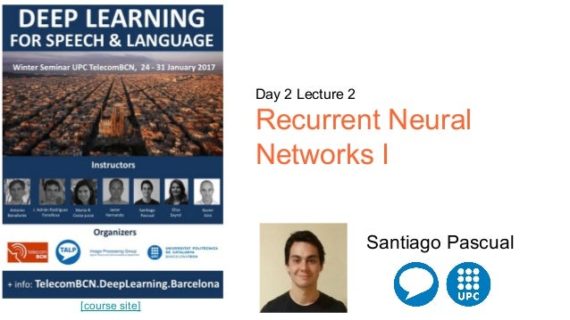 [course site] Day 2 Lecture 2 Recurrent Neural Networks I Santiago Pascual