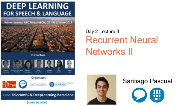 [course site] Day 2 Lecture 3 Recurrent Neural Networks II Santiago Pascual