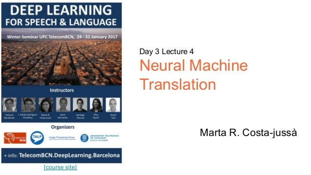 [course site] Day 3 Lecture 4 Neural Machine Translation Marta R. Costa-jussà