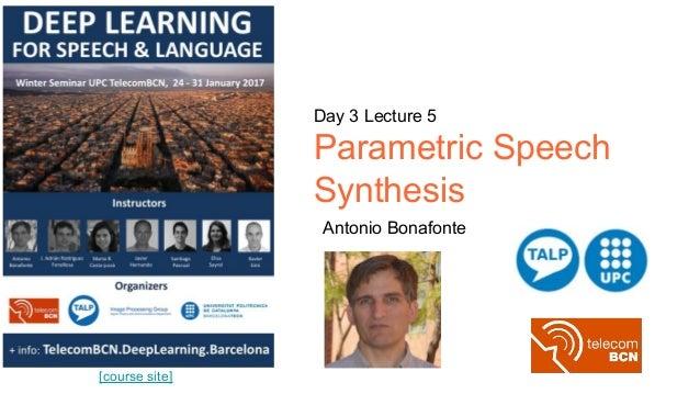 [course site] Day 3 Lecture 5 Parametric Speech Synthesis Antonio Bonafonte