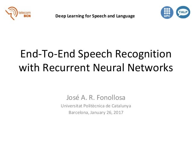 End-To-End Speech Recognition with Recurrent Neural Networks José A. R. Fonollosa Universitat Politècnica de Catalunya Bar...