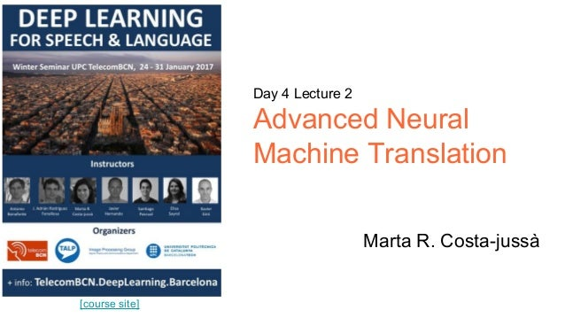 [course site] Day 4 Lecture 2 Advanced Neural Machine Translation Marta R. Costa-jussà