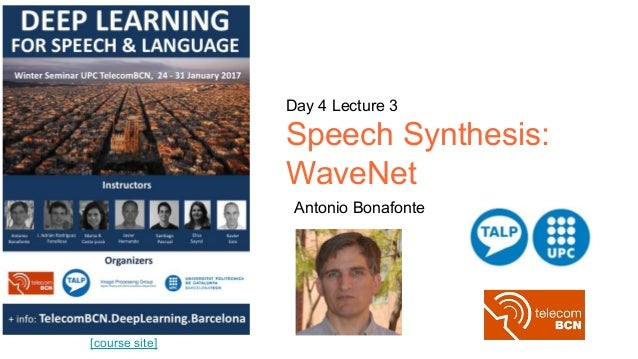 [course site] Day 4 Lecture 3 Speech Synthesis: WaveNet Antonio Bonafonte