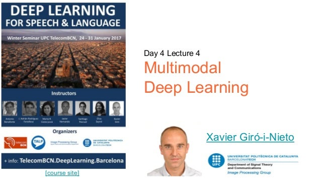 Day 4 Lecture 4 Multimodal Deep Learning Xavier Giró-i-Nieto [course site]