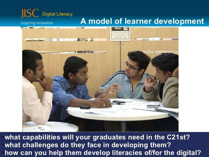 Digital Literacy                               A model of learner development•what capabilities will your graduates need i...