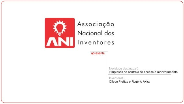 apresenta Novidade destinada à Empresas de controle de acesso e monitoramento Inventores: Dílson Freitas e Rogério Akira