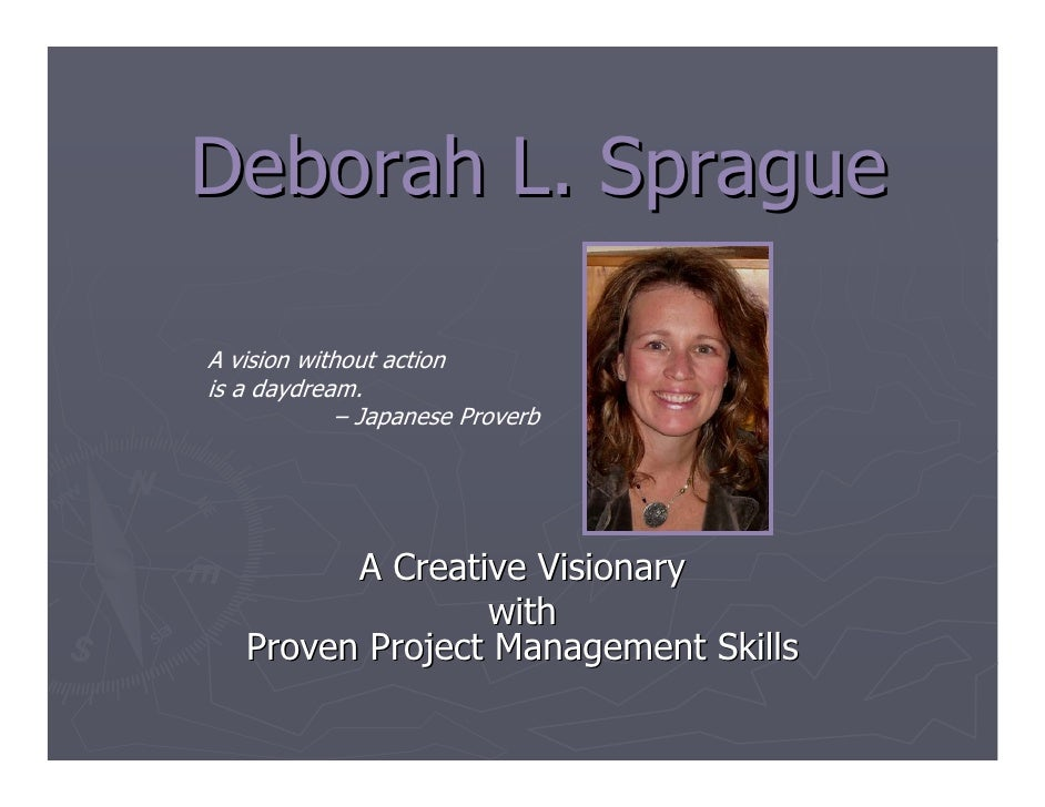 Deborah L. Sprague  A vision without action is a daydream.              – Japanese Proverb              A Creative Visiona...