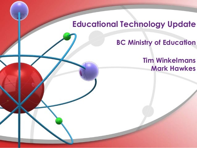 Educational Technology Update BC Ministry of Education Tim Winkelmans Mark Hawkes