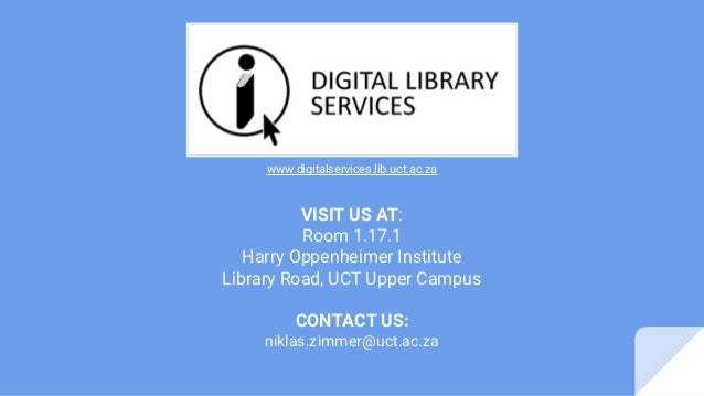 VISIT US AT: Room 1.17.1 Harry Oppenheimer Institute Library Road, UCT Upper Campus CONTACT US: niklas.zimmer@uct.ac.za ww...