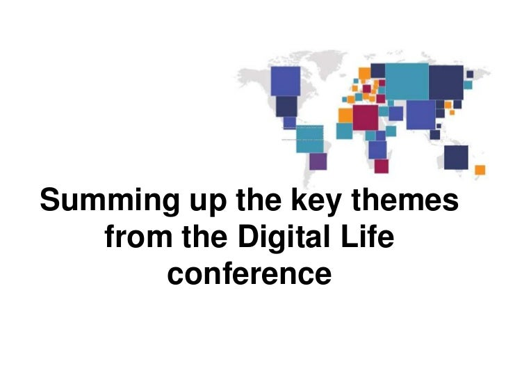 Summing up the key themes   from the Digital Life       conference