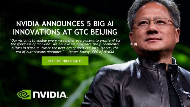 "NVIDIA ANNOUNCES 5 BIG AI INNOVATIONS AT GTC BEIJING SEE THE HIGHLIGHTS ""Our vision is to enable every researcher everywhe..."
