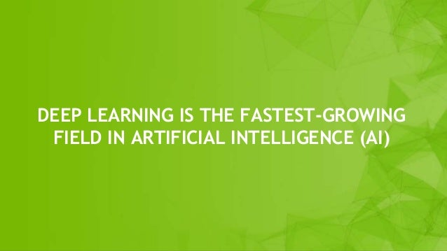 DEEP LEARNING IS THE FASTEST-GROWING FIELD IN ARTIFICIAL INTELLIGENCE (AI)