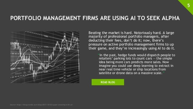 PORTFOLIO MANAGEMENT FIRMS ARE USING AI TO SEEK ALPHA Beating the market is hard. Notoriously hard. A large majority of pr...
