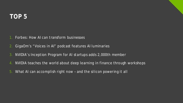 """TOP 5 1. Forbes: How AI can transform businesses 2. GigaOm's """"Voices in AI"""" podcast features AI luminaries 3. NVIDIA's Inc..."""