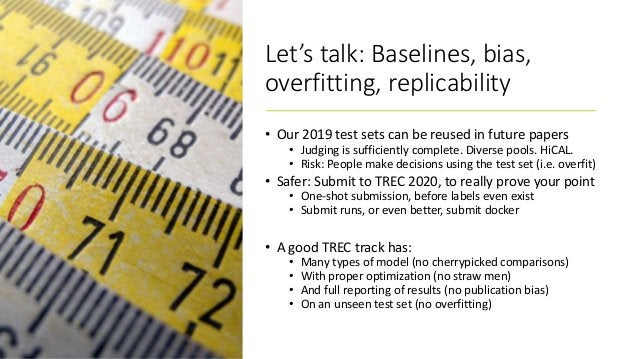 Let's talk: Baselines, bias, overfitting, replicability • Our 2019 test sets can be reused in future papers • Judging is s...