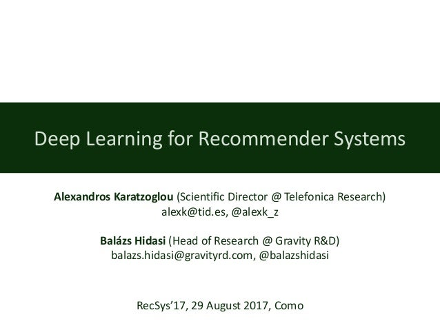Deep	Learning for Recommender	Systems Alexandros	Karatzoglou (Scientific	Director	@	Telefonica	Research) alexk@tid.es,	@al...