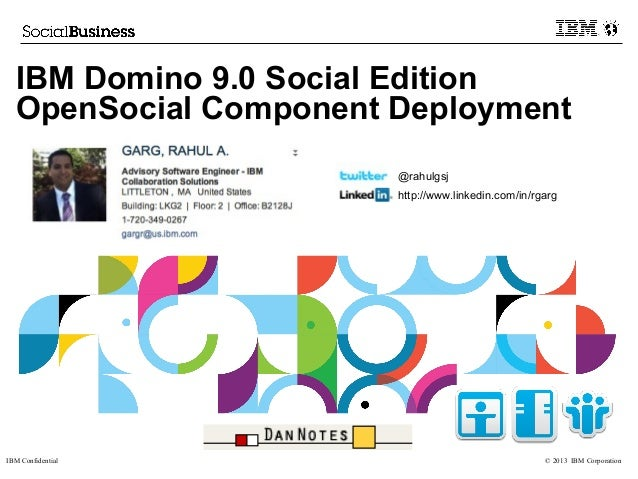 © 2013 IBM CorporationIBM ConfidentialIBM Domino 9.0 Social EditionOpenSocial Component Deployment@rahulgsjhttp://www.link...