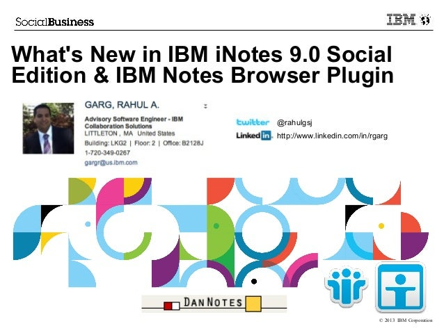 © 2013 IBM CorporationWhats New in IBM iNotes 9.0 SocialEdition & IBM Notes Browser Plugin@rahulgsjhttp://www.linkedin.com...