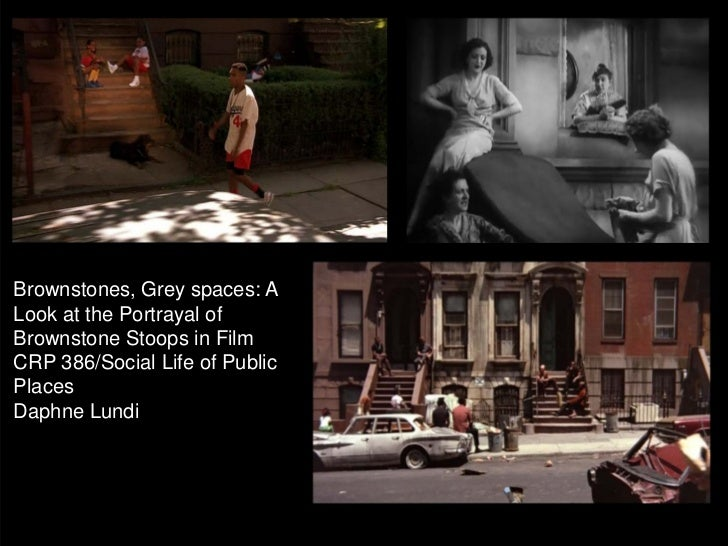 Brownstones, Grey spaces: ALook at the Portrayal ofBrownstone Stoops in FilmCRP 386/Social Life of PublicPlacesDaphne Lundi