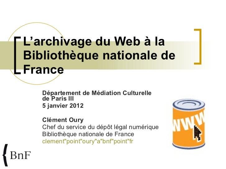 L'archivage du Web à la Bibliothèque nationale de France Département de Médiation Culturelle  de Paris III 5 janvier 2012 ...