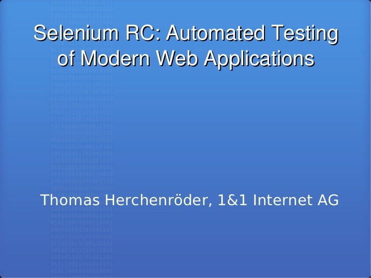 SeleniumRC:AutomatedTesting   ofModernWebApplications     Thomas Herchenröder, 1&1 Internet AG