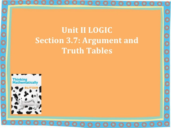 Unit II LOGICSection 3.7: Argument and Truth Tables<br />