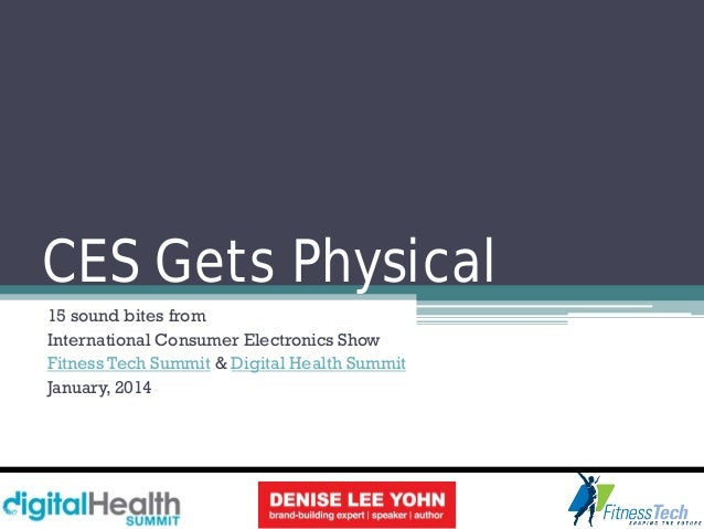 CES Gets Physical 15 sound bites from International Consumer Electronics Show Fitness Tech Summit & Digital Health Summit ...