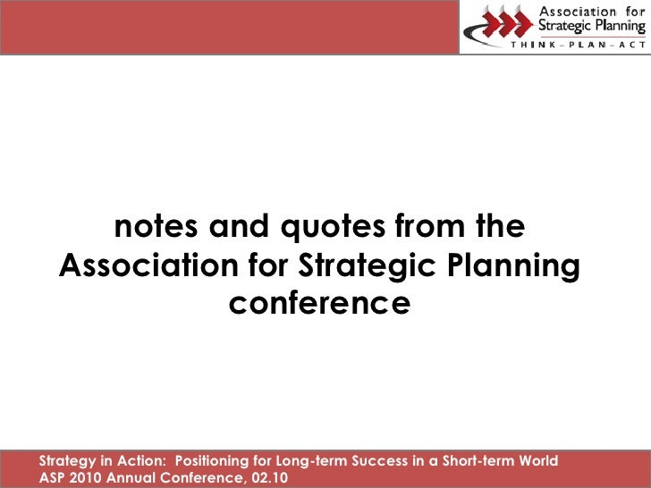 notes and quotes from the   Association for Strategic Planning             conference    Strategy in Action: Positioning f...