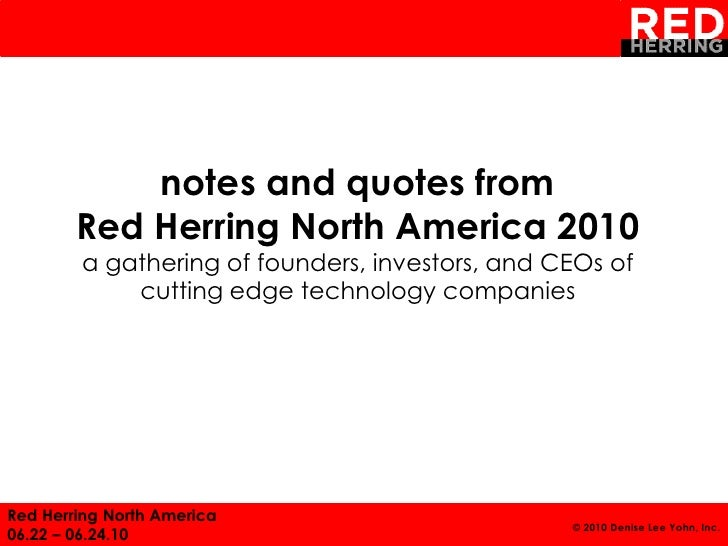 1                 notes and quotes from         Red Herring North America 2010         a gathering of founders, investors,...