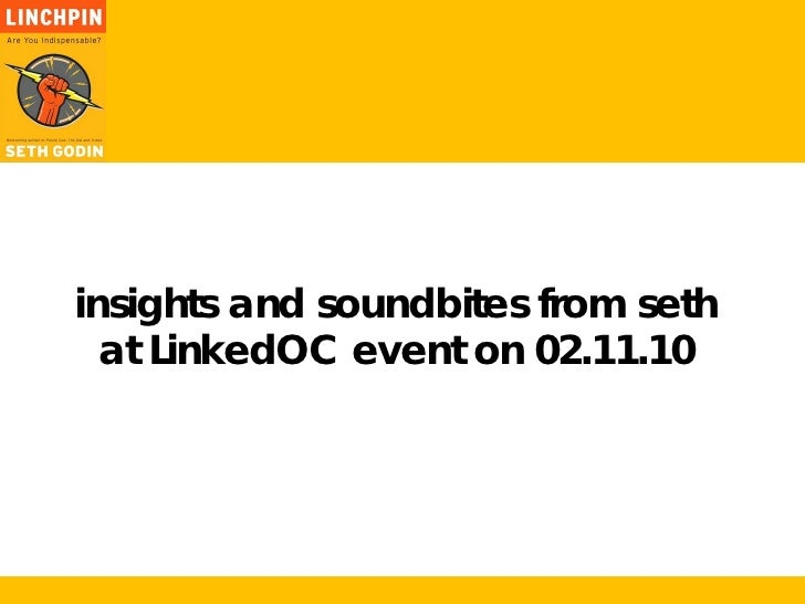 insights and soundbites from seth   at LinkedOC event on 02.11.10
