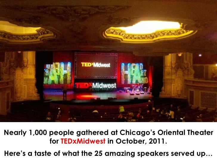 Nearly 1,000 people gathered at Chicago's Oriental Theater for TEDxMidwest in October, 2011.<br />Here's a taste of what t...