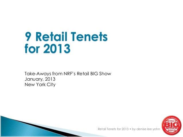 19 Retail Tenetsfor 2013Take-Aways from NRF's Retail BIG ShowJanuary, 2013New York City                               Reta...