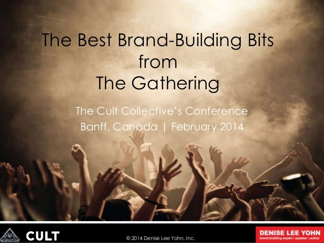 The Best Brand-Building Bits from The Gathering The Cult Collective's Conference Banff, Canada | February 2014  © 2014 Den...