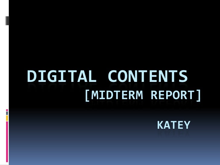 DIGITAL CONTENTS      [MIDTERM REPORT]                KATEY