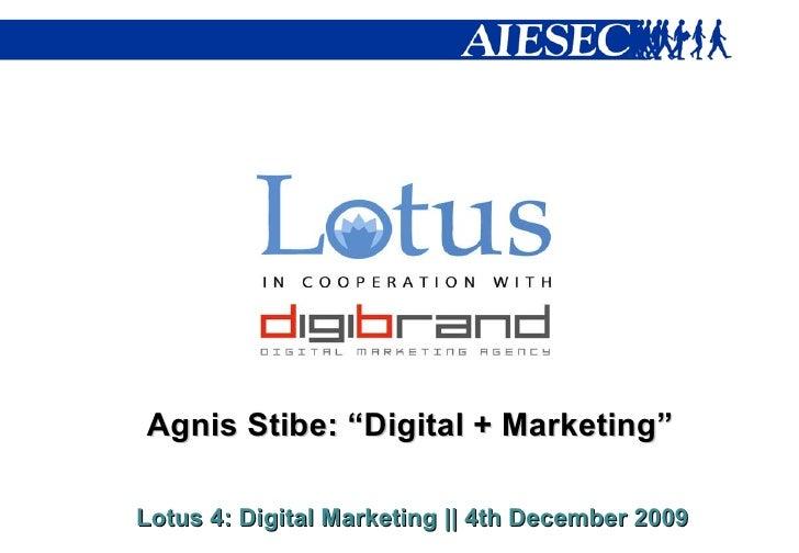 "Lotus 4: Digital Marketing  ||  4th December 2009 Agnis Stibe: ""Digital + Marketing"""